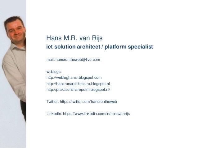 b Hans M.R. van Rijs ict solution architect / platform specialist mail: hansrontheweb@live.com weblogs: http://webloghansr...