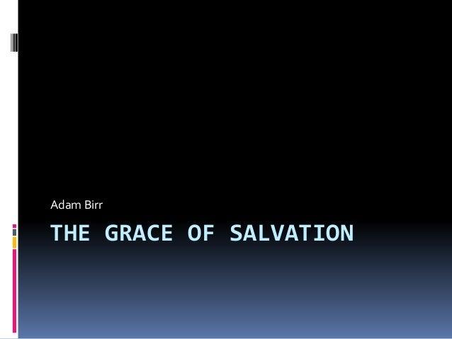 THE GRACE OF SALVATION Adam Birr