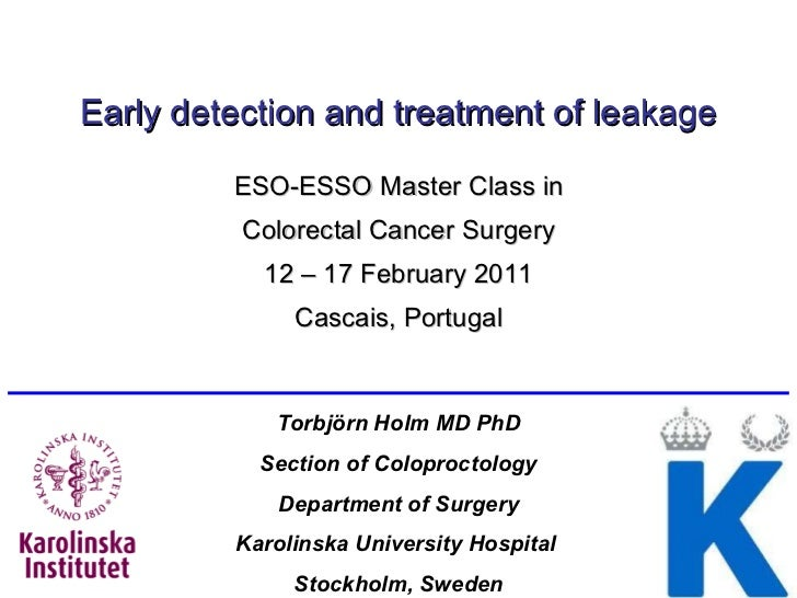Early detection and treatment of leakage ESO-ESSO Master Class in Colorectal Cancer Surgery 12 – 17 February 2011 Cascais,...