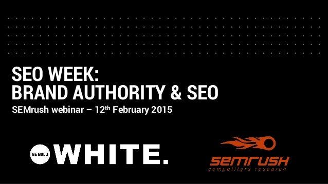 SEO WEEK: BRAND AUTHORITY & SEO SEMrush webinar – 12th February 2015