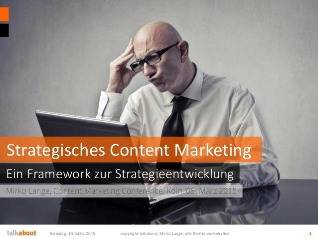 Mirko Lange, Content Marketing Conference, Köln, 05. März 2015 Ein Framework zur Strategieentwicklung Strategisches Conten...