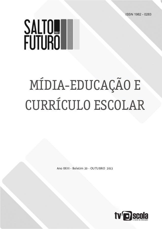 ISSN 1982 - 0283 MÍDIA-EDUCAÇÃO E CURRÍCULO ESCOLAR Ano XXIII - Boletim 20 - OUTUBRO 2013