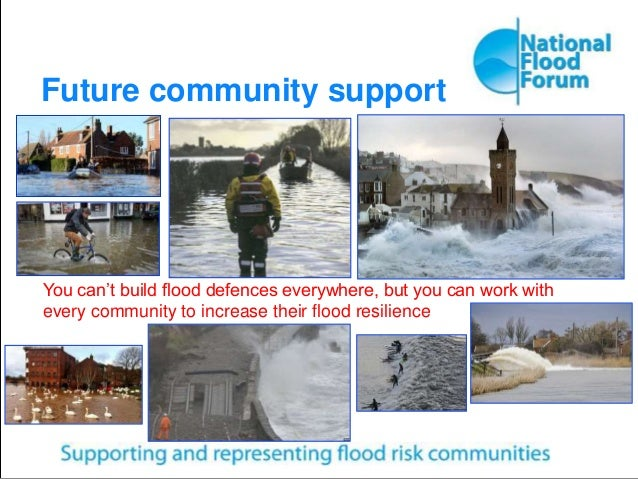 Future community support You can't build flood defences everywhere, but you can work with every community to increase thei...