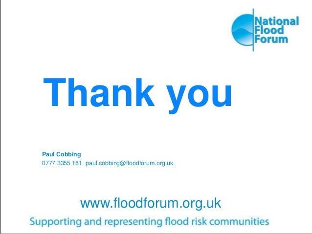 Thank you Paul Cobbing 0777 3355 181 paul.cobbing@floodforum.org.uk www.floodforum.org.uk