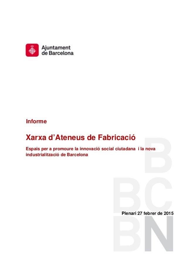 Informe Xarxa d'Ateneus de Fabricació Espais per a promoure la innovació social ciutadana i la nova industrialització de B...