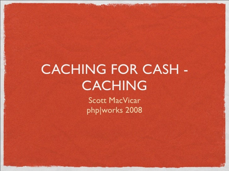 CACHING FOR CASH -     CACHING      Scott MacVicar      php|works 2008