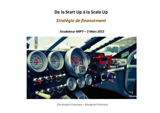 De  la  Start  Up  à  la  Scale  Up     Stratégie  de  financement           Incubateur  ...