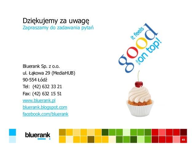 Bluerank Sp. z o.o. ul. Łąkowa 29 (MediaHUB) 90-554 Łódź Tel: (42) 632 33 21 Fax: (42) 632 15 51 www.bluerank.pl bluerank....