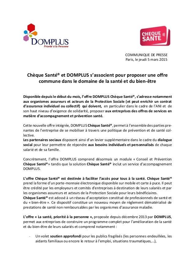 COMMUNIQUE DE PRESSE Paris, le jeudi 5 mars 2015 Chèque Santé® et DOMPLUS s'associent pour proposer une offre commune dans...