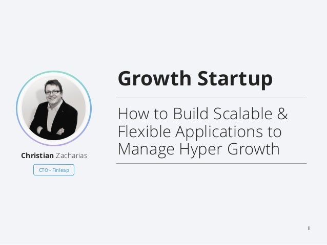 1 Growth Startup How to Build Scalable & Flexible Applications to Manage Hyper GrowthChristian Zacharias CTO - Finleap