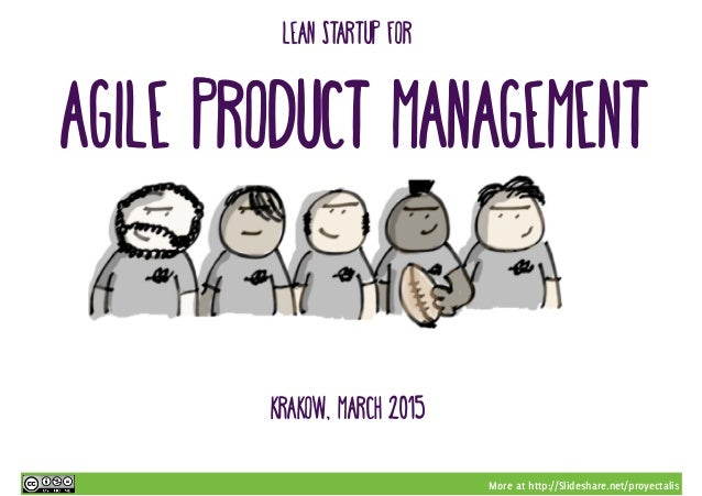More at http://Slideshare.net/proyectalis Krakow, march 2015 Agile product management Lean startup for