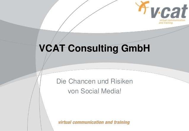 VCAT Consulting GmbH Die Chancen und Risiken von Social Media!