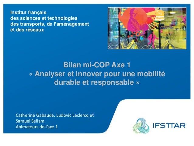 Institut français des sciences et technologies des transports, de l'aménagement et des réseaux Bilan mi-COP Axe 1 « Analys...