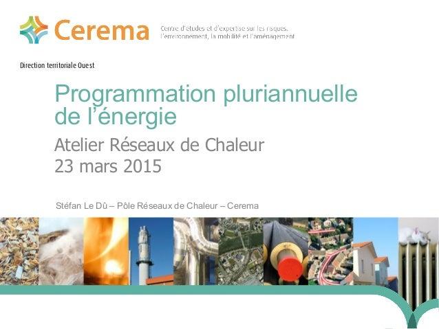 Direction territoriale Ouest Programmation pluriannuelle de l'énergie Stéfan Le Dû – Pôle Réseaux de Chaleur – Cerema 24 j...