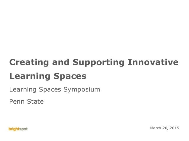 © brightspot strategy 2015 Penn State Learning Space Symposium 1 Creating and Supporting Innovative Learning Spaces Learni...