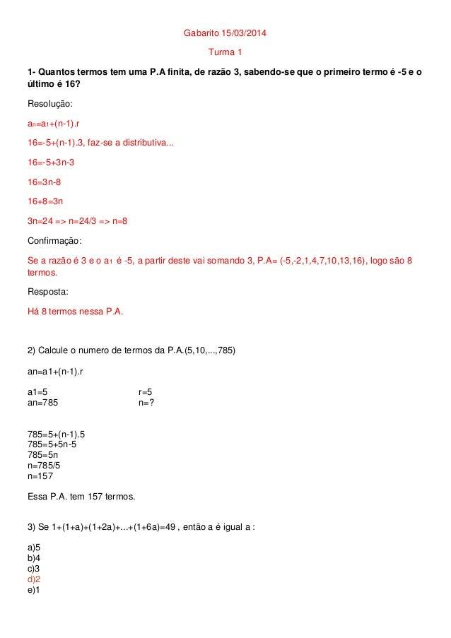 Gabarito 15/03/2014 Turma 1 1- Quantos termos tem uma P.A finita, de razão 3, sabendo-se que o primeiro termo é -5 e o últ...