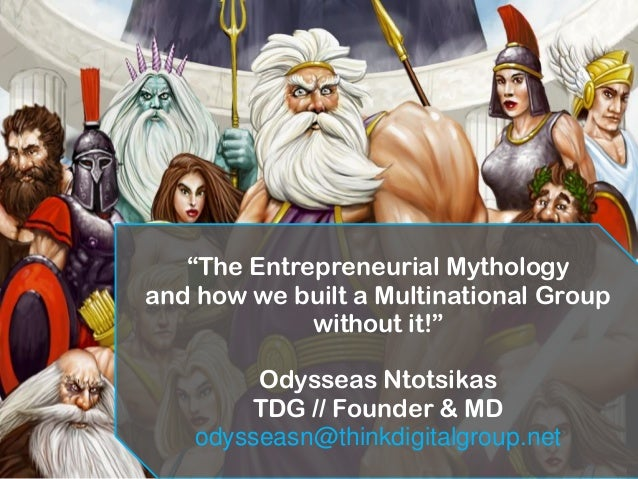 """""""The Entrepreneurial Mythology and how we built a Multinational Group without it!"""" Odysseas Ntotsikas TDG // Founder & MD ..."""