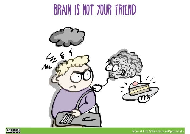 More at http://Slideshare.net/proyectalis brain is not your friend