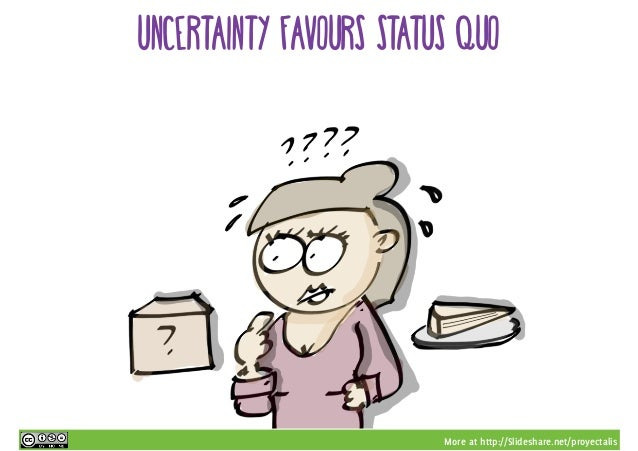 More at http://Slideshare.net/proyectalis uncertainty favours status quo