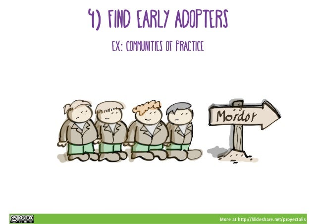 More at http://Slideshare.net/proyectalis 4) find early adopters ex: communities of practice