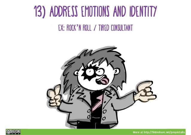 More at http://Slideshare.net/proyectalis 13) address emotions and identity ex: rock'n roll / tired consultant