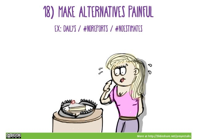 More at http://Slideshare.net/proyectalis 18) make alternatives painful ex: dailys / #noreports / #noestimates