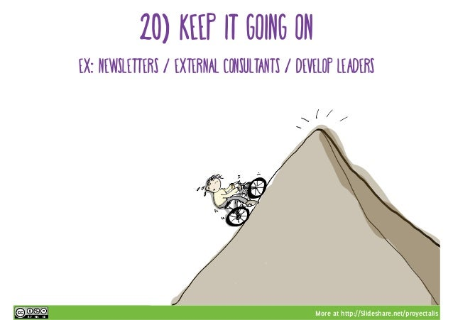 More at http://Slideshare.net/proyectalis 20) keep it going on ex: newsletters / external consultants / develop leaders