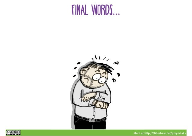 More at http://Slideshare.net/proyectalis final words...