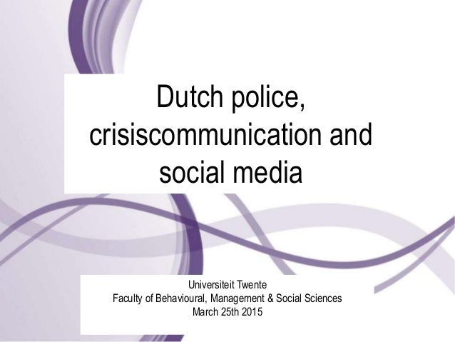 Dutch police, crisiscommunication and social media Universiteit Twente Faculty of Behavioural, Management & Social Science...