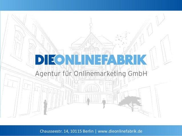 1  Chausseestr.  14,  10115  Berlin  |  www.dieonlinefabrik.de