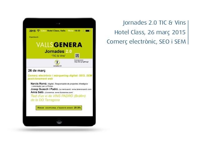 Comerç electrònic, SEO i SEM Jornades 2.0 TIC & Vins Hotel Class, 26 març 2015