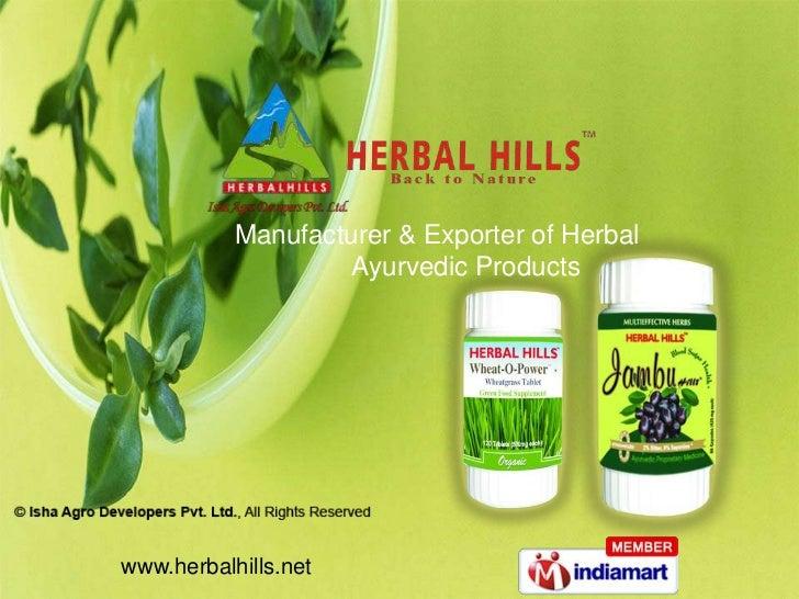 Manufacturer & Exporter of Herbal                    Ayurvedic Productswww.herbalhills.net