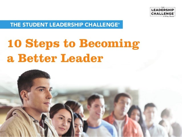 A Wiley Brand 10 Steps to Becoming a Better Leader THE STUDENT LEADERSHIP CHALLENGE®