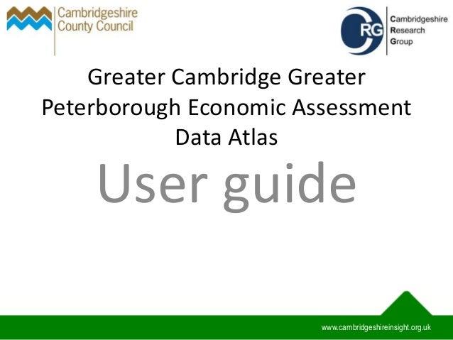 Greater Cambridge Greater Peterborough Economic Assessment Data Atlas User guide www.cambridgeshireinsight.org.uk