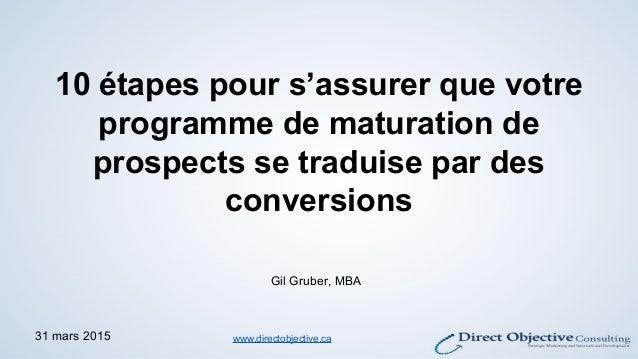 10 étapes pour s'assurer que votre programme de maturation de prospects se traduise par des conversions Gil Gruber, MBA 31...