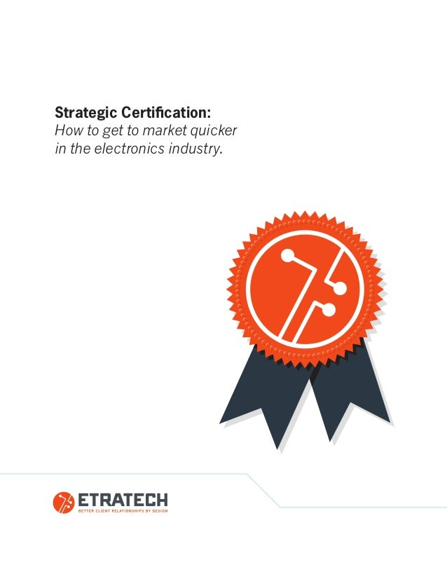 Strategic Certification: How to get to market quicker in the electronics industry.