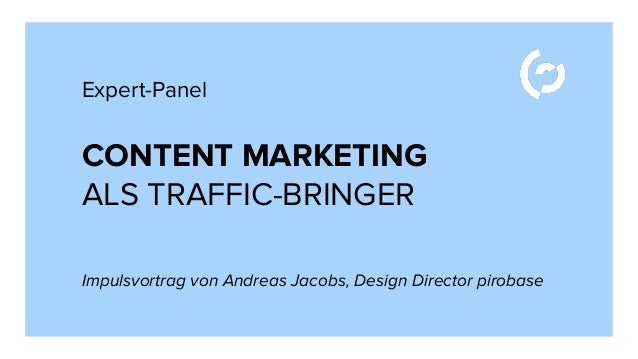 CONTENT MARKETING ALS TRAFFIC-BRINGER Expert-Panel Impulsvortrag von Andreas Jacobs, Design Director pirobase