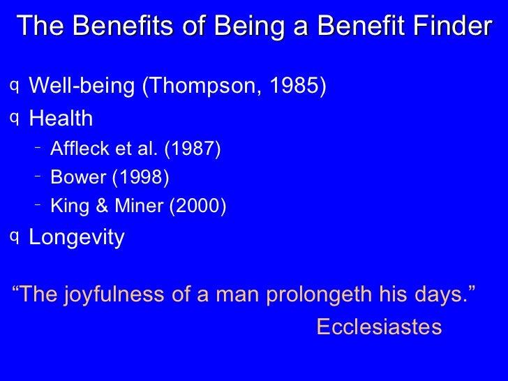 The Benefits of Being a Benefit Finder <ul><li>Well-being (Thompson, 1985) </li></ul><ul><li>Health </li></ul><ul><ul><li>...