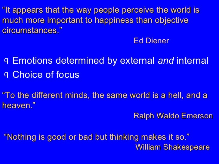 """"""" It appears that the way people perceive the world is much more important to happiness than objective circumstances."""" Ed ..."""
