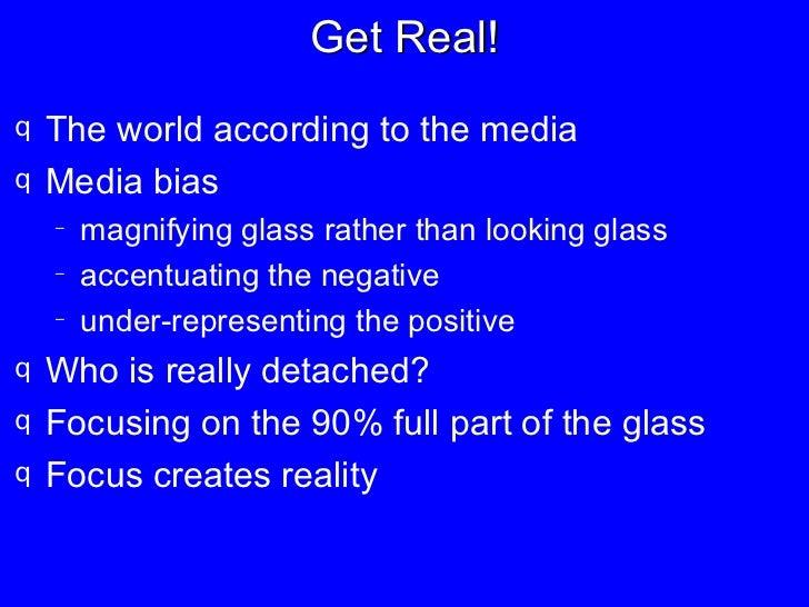 Get Real! <ul><li>The world according to the media </li></ul><ul><li>Media bias </li></ul><ul><ul><li>magnifying glass rat...