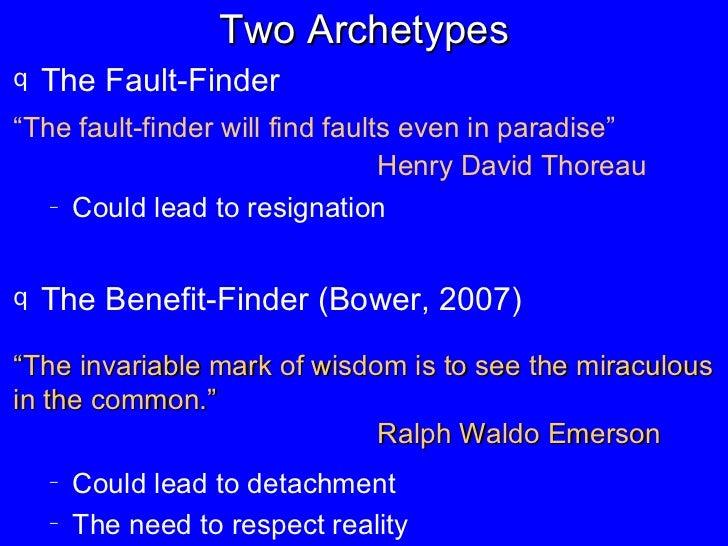 "Two Archetypes <ul><li>The Fault-Finder </li></ul><ul><li>"" The fault-finder will find faults even in paradise"" Henry Davi..."