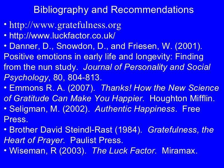 <ul><li>http://www.gratefulness.org </li></ul><ul><li>http://www.luckfactor.co.uk/ </li></ul><ul><li>Danner, D., Snowdon, ...