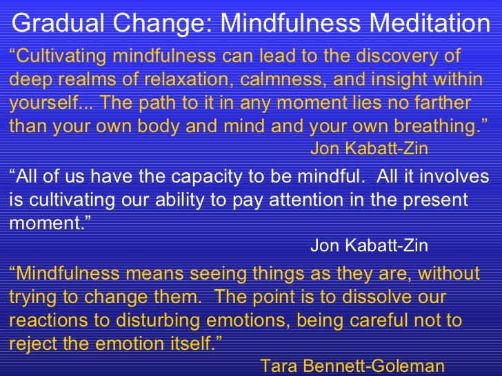 """Gradual Change: Mindfulness Meditation """" Cultivating mindfulness can lead to the discovery of deep realms of relaxation, c..."""