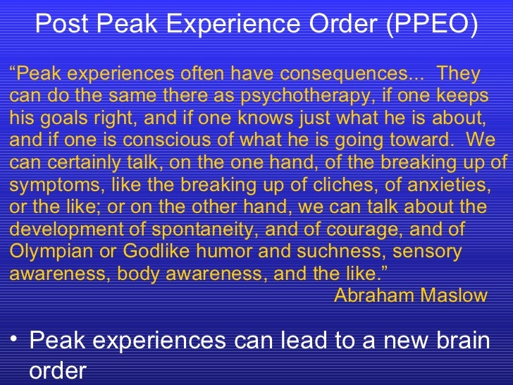 """Post Peak Experience Order (PPEO) """" Peak experiences often have consequences...  They can do the same there as psychothera..."""