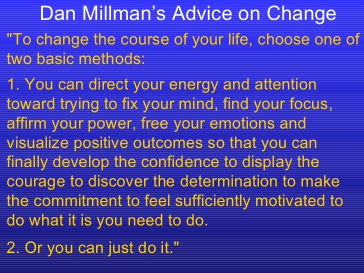 """Dan Millman's Advice on Change """"To change the course of your life, choose one of two basic methods: 1. You can direct..."""