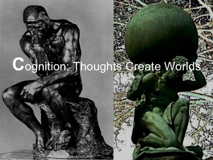 C ognition: Thoughts Create Worlds