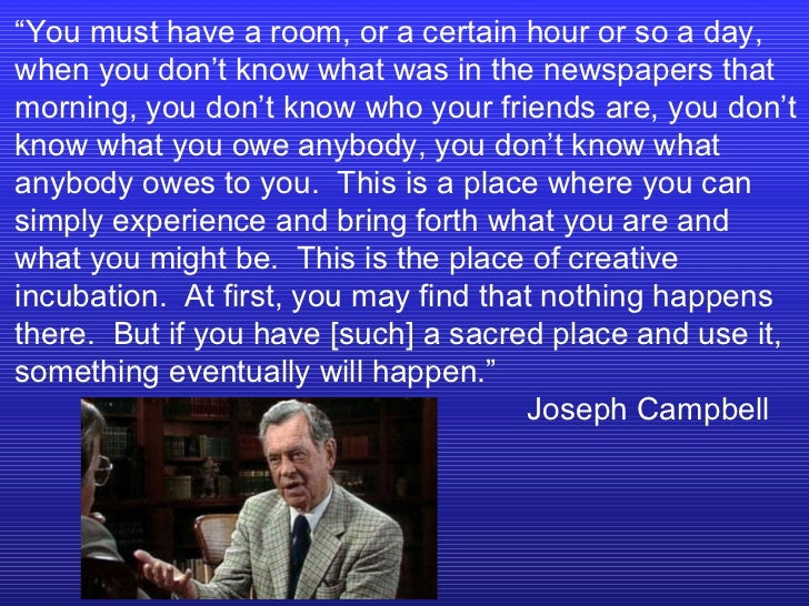 """"""" You must have a room, or a certain hour or so a day, when you don't know what was in the newspapers that morning, you do..."""