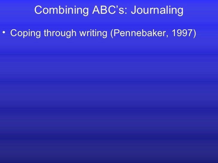 <ul><li>Coping through writing (Pennebaker, 1997) </li></ul>Combining ABC's: Journaling