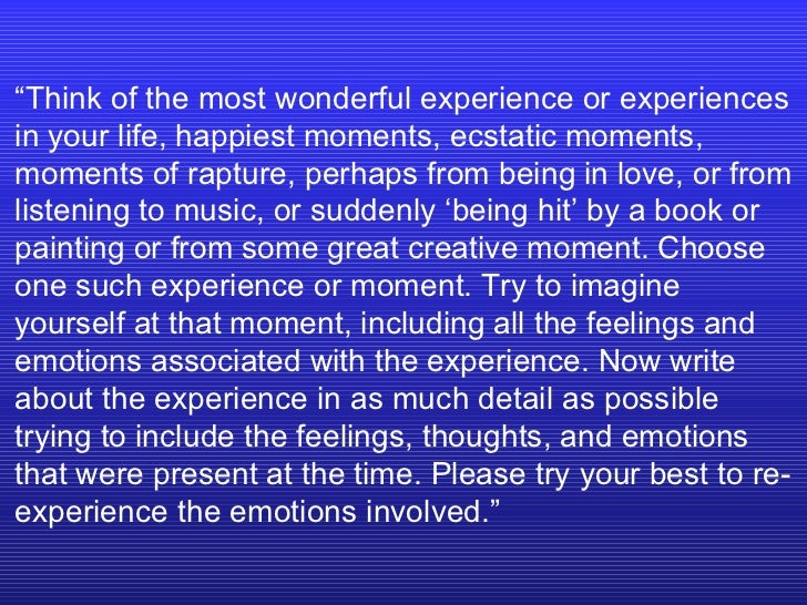 """"""" Think of the most wonderful experience or experiences in your life, happiest moments, ecstatic moments, moments of raptu..."""