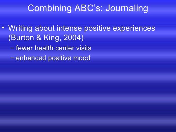 <ul><li>Writing about intense positive experiences (Burton & King, 2004) </li></ul><ul><ul><li>fewer health center visits ...